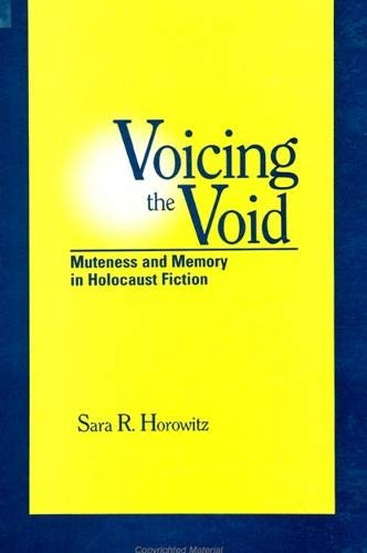Voicing the Void: Muteness and Memory in Holocaust Fiction 9780791431306