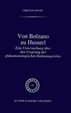 Von Bolzano Zu Husserl: Eine Untersuchung Uber Den Ursprung Der PH Nomenologischen Bedeutungslehre 9780792340508