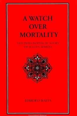 Watch Over Mortality: The Philosophical Story of Julian Marias 9780791431542