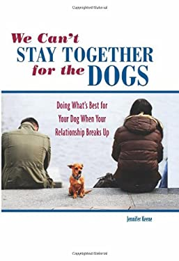 We Can't Stay Together for the Dogs: Doing What's Best for Your Dog When Your Relationship Breaks Up 9780793806249