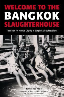Welcome to the Bangkok Slaughterhouse: The Battle for Human Dignity in Bangkok's Bleakest Slums 9780794602932