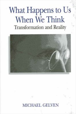 What Happens to Us When We Think: Transformation and Reality 9780791457481