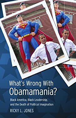 What's Wrong with Obamamania?: Black America, Black Leadership, and the Death of Political Imagination 9780791475805