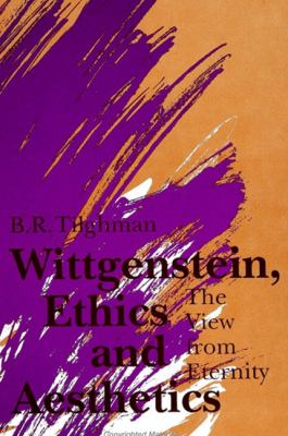 Wittgenstein, Ethics, and Aesthetics: The View from Eternity 9780791405949