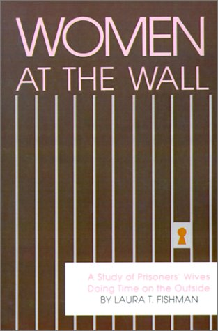 Women at the Wall: A Study of Prisoners' Wives Doing Time on the Outside 9780791400593