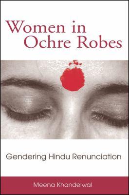 Women in Ochre Robes: Gendering Hindu Renunciation 9780791459225