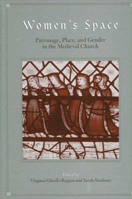 Women's Space: Patronage, Place, and Gender in the Medieval Church