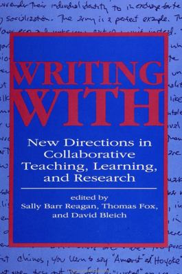 Writing with: New Directions in Collaborative Teaching, Learning, and Research 9780791418420
