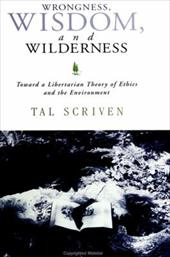 Wrongness; Wisdom & Wilderness: Toward a Libertarian Theory of Ethics and the Environment 3155441