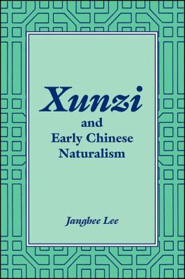 Xunzi and Early Chinese Naturalism 9780791461976