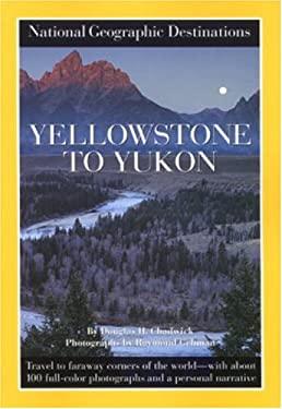 Yellowstone to Yukon: National Geographic Destinations Series 9780792276906