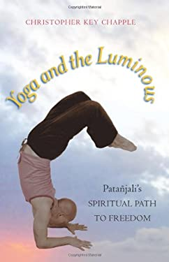 Yoga and the Luminous: Patanjali's Spiritual Path to Freedom 9780791474761
