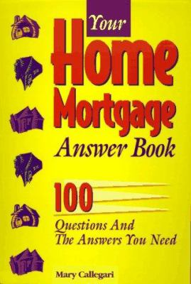 Your Home Mortgage Answer Book: 100 Questions and the Answers You Need 9780793112982