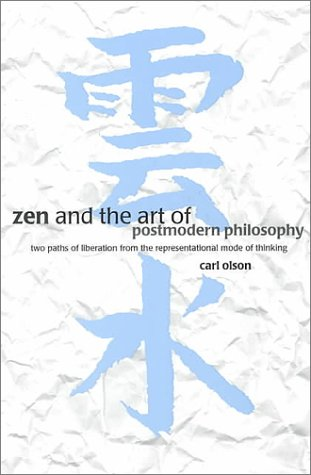Zen & Art of Postmodern Philosophy: Two Paths of Liberation from the Representational Mode of Thinking 9780791446546