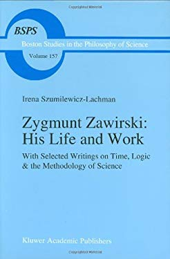 Zygmunt Zawirski: His Life and Work: With Selected Writings on Time, Logic & the Methodology of Science 9780792325666