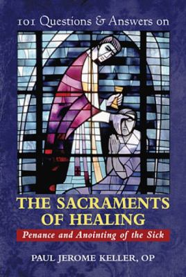 101 Questions & Answers on the Sacraments of Healing: Penance and Anointing of the Sick 9780809146604
