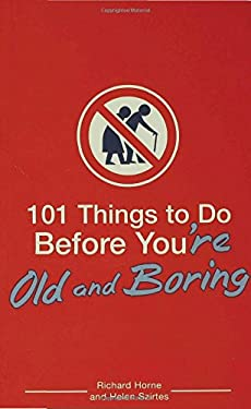 101 Things to Do Before You're Old and Boring 9780802777454