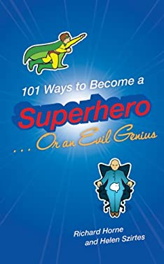 101 Ways to Become a Superhero... or an Evil Genius 9780802721716