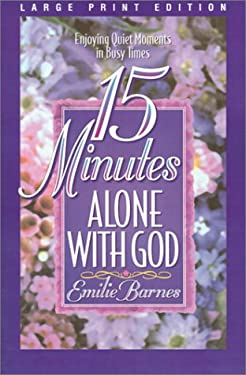 15 Minutes Alone with God: Enjoying Quiet Moments in Busy Times 9780802727121