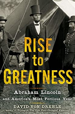 Rise to Greatness: Abraham Lincoln and America's Most Perilous Year 9780805079708