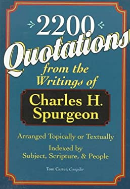2,200 Quotations from the Writings of Charles H. Spurgeon: Arranged Topically or Textually & Indexed by Subject, Scripture, and People 9780801053658