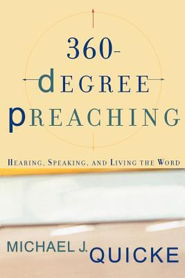360-Degree Preaching: Hearing, Speaking, and Living the Word 9780801026409
