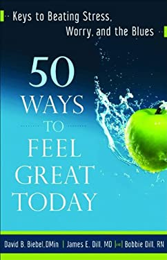 50 Ways to Feel Great Today: Keys to Beating Stress, Worry, and the Blues 9780800732912