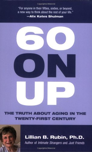 60 on Up: The Truth about Aging in the Twenty-First Century 9780807029299