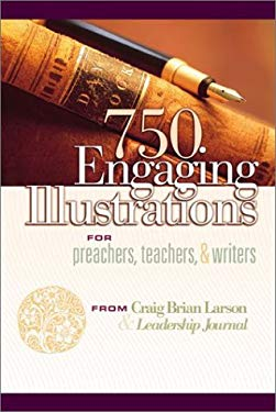 750 Engaging Illustrations for Preachers, Teachers, & Writers 9780801091551