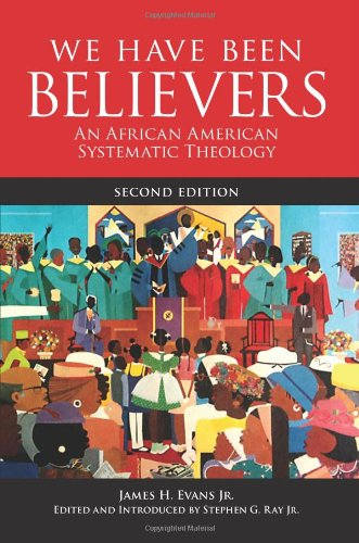 We Have Been Believers: An African American Systematic Theology 9780800698782