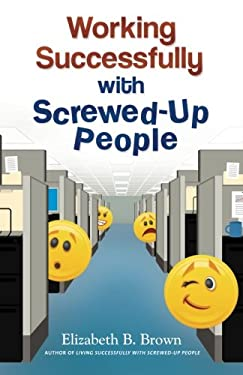 Working Successfully with Screwed-Up People 9780800720117