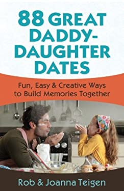 88 Great Daddy-Daughter Dates: Fun, Easy & Creative Ways to Build Memories Together 9780800720339