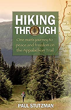 Hiking Through: One Man's Journey to Peace and Freedom on the Appalachian Trail 9780800720537