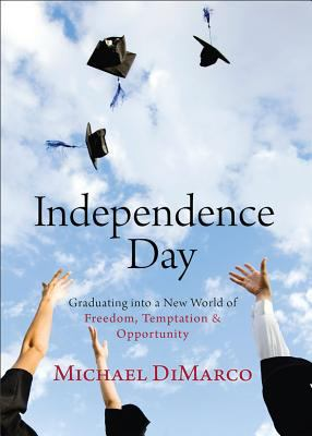 Independence Day: Graduating Into a New World of Freedom, Temptation, and Opportunity 9780800720698