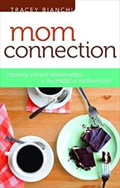 Mom Connection: Creating Vibrant Relationships in the Midst of Motherhood 16458616
