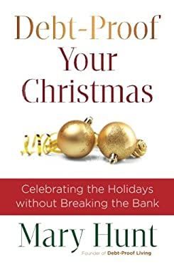 Debt-Proof Your Christmas: Celebrating the Holidays without Breaking the Bank 9780800721435