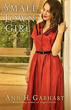 Small Town Girl : A Novel