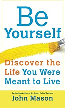 Be Yourself-Discover the Life You Were Meant to Live