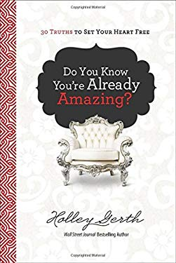 Do You Know You're Already Amazing?: 30 Truths to Set Your Heart Free