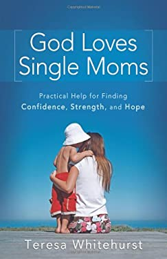 God Loves Single Moms: Practical Help for Finding Confidence, Strength, and Hope 9780800732776