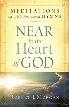 Near to the Heart of God: Meditations on 366 Best-Loved Hymns 9780800733957