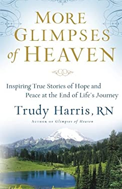 More Glimpses of Heaven: Inspiring True Stories of Hope and Peace at the End of Life's Journey 9780800734404