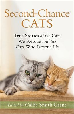 Second-Chance Cats: True Stories of the Cats We Rescue and the Cats Who Rescue Us