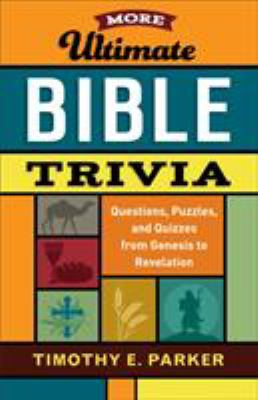 More Ultimate Bible Trivia: Questions, Puzzles, and Quizzes from Genesis to Revelation