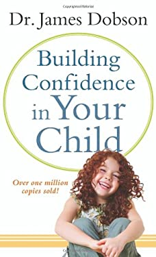Building Confidence in Your Child 9780800788117