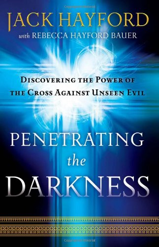 Penetrating the Darkness: Keys to Ignite Faith, Boldness and Breakthrough 9780800794538