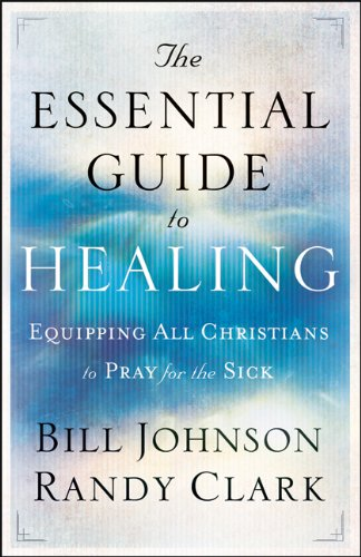 The Essential Guide to Healing: Equipping All Christians to Pray for the Sick 9780800795191