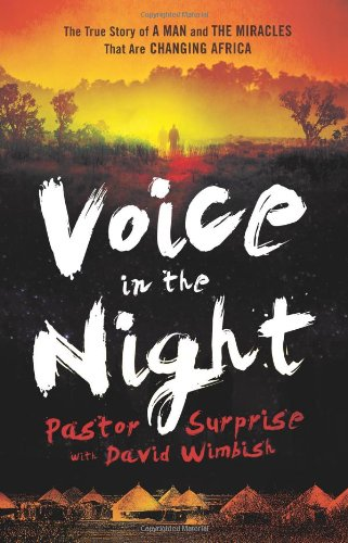 Voice in the Night: The True Story of a Man and the Miracles That Are Changing Africa 9780800795238
