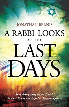 A Rabbi Looks at the Last Days: Surprising Insights on Israel, the End Times and Popular Misconceptions 9780800795436