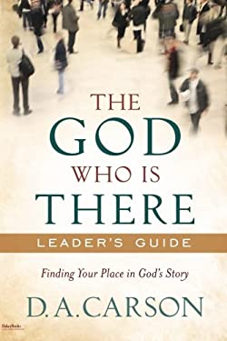 The God Who Is There: Finding Your Place in God's Story 9780801013737
